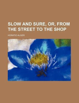Slow and Sure, Or, from the Street to the Shop