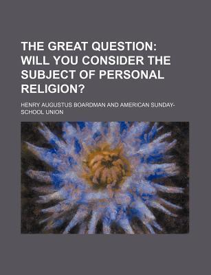 The Great Question; Will You Consider the Subject of Personal Religion?