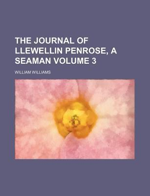 The Journal of Llewellin Penrose, a Seaman Volume 3