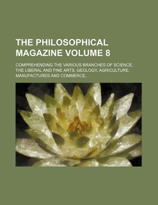 The Philosophical Magazine; Comprehending the Various Branches of Science, the Liberal and Fine Arts, Geology, Agriculture, Manufactures and Commerce