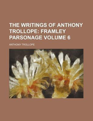 The Writings of Anthony Trollope; Framley Parsonage Volume 6
