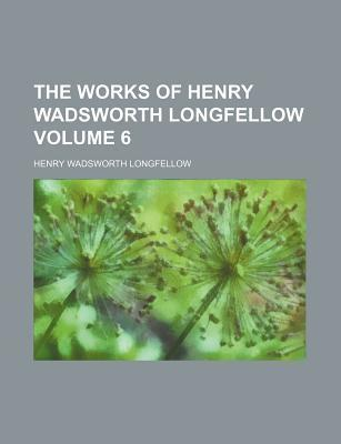 The Works of Henry Wadsworth Longfellow Volume 6
