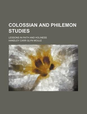 Colossian and Philemon Studies; Lessons in Faith and Holiness