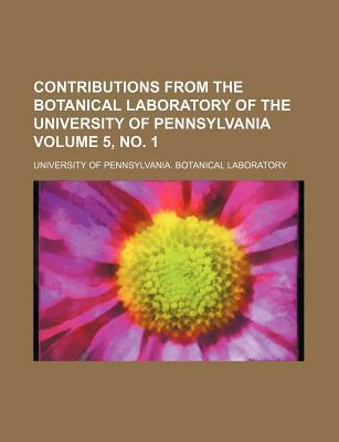Contributions from the Botanical Laboratory of the University of Pennsylvania Volume 5, No. 1