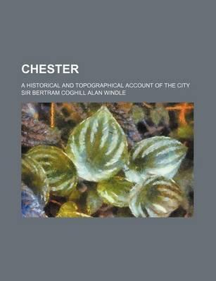 Chester; A Historical and Topographical Account of the City