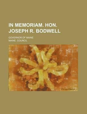 In Memoriam. Hon. Joseph R. Bodwell; Governor of Maine