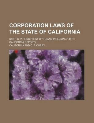 Corporation Laws of the State of California; (With Citations From, Up to and Including 145th California Report).