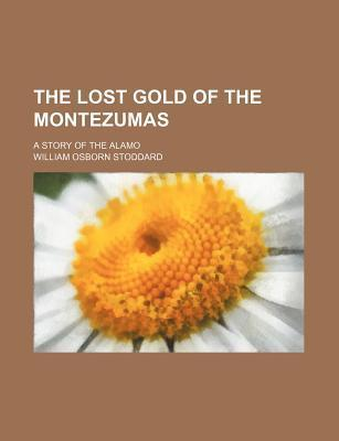 The Lost Gold of the Montezumas; A Story of the Alamo