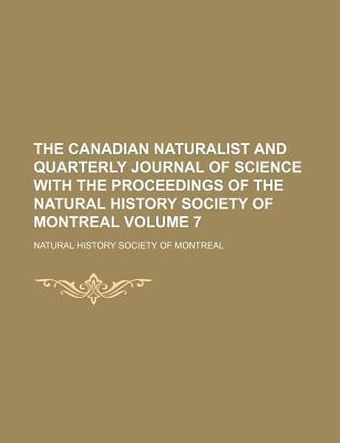 The Canadian Naturalist and Quarterly Journal of Science with the Proceedings of the Natural History Society of Montreal Volume 7