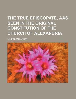 The True Episcopate, AAS Seen in the Original Constitution of the Church of Alexandria