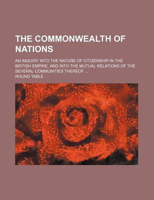 The Commonwealth of Nations; An Inquiry Into the Nature of Citizenship in the British Empire, and Into the Mutual Relations of the Several Communities Thereof