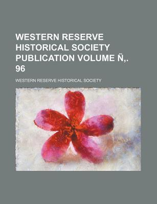 Western Reserve Historical Society Publication Volume N . 96