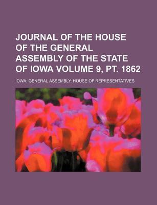Journal of the House of the General Assembly of the State of Iowa Volume 9, PT. 1862