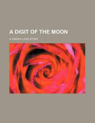 A Digit of the Moon; A Hindoo Love Story