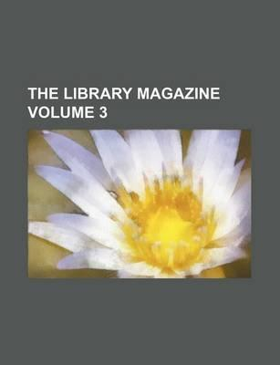 The Library Magazine Volume 3