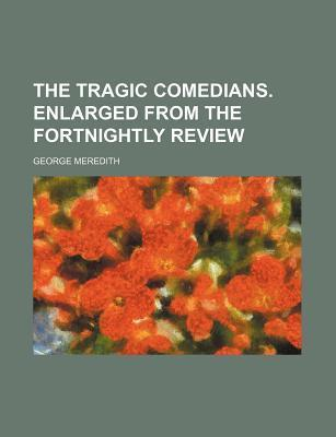The Tragic Comedians. Enlarged from the Fortnightly Review