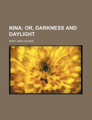 Nina; Or, Darkness and Daylight