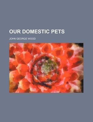 Our Domestic Pets