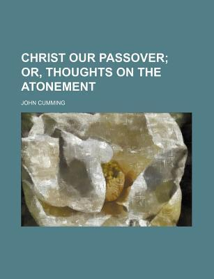 Christ Our Passover; Or, Thoughts on the Atonement