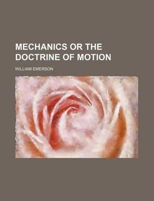 Mechanics or the Doctrine of Motion