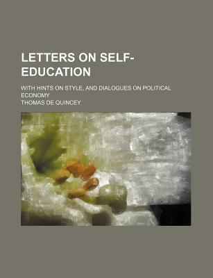 Letters on Self-Education; With Hints on Style, and Dialogues on Political Economy