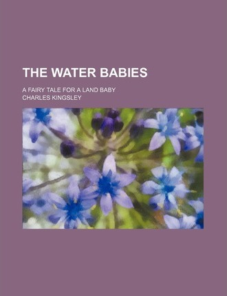 The Water Babies; A Fairy Tale for a Land Baby