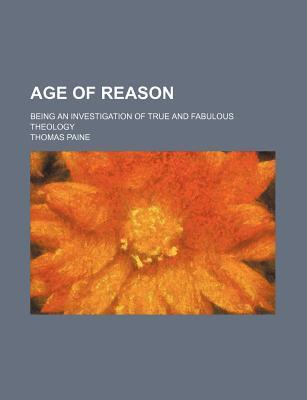 Age of Reason; Being an Investigation of True and Fabulous Theology