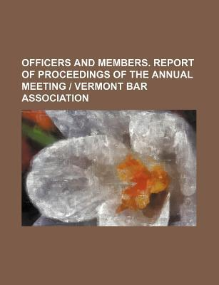 Officers and Members. Report of Proceedings of the Annual Meeting - Vermont Bar Association
