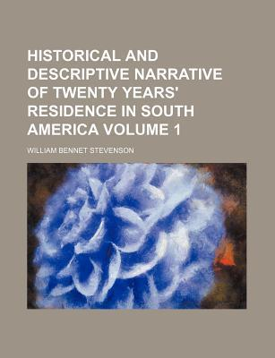 Historical and Descriptive Narrative of Twenty Years' Residence in South America Volume 1
