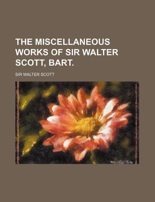 The Miscellaneous Works of Sir Walter Scott, Bart