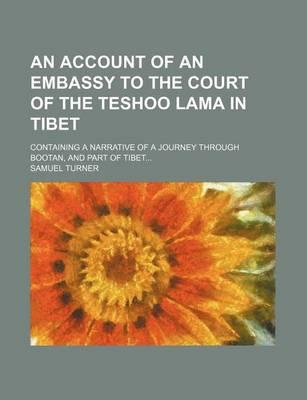 An Account of an Embassy to the Court of the Teshoo Lama in Tibet; Containing a Narrative of a Journey Through Bootan, and Part of Tibet