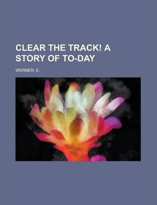 Clear the Track! a Story of To-Day