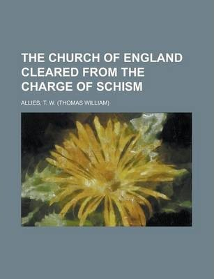 The Church of England Cleared from the Charge of Schism