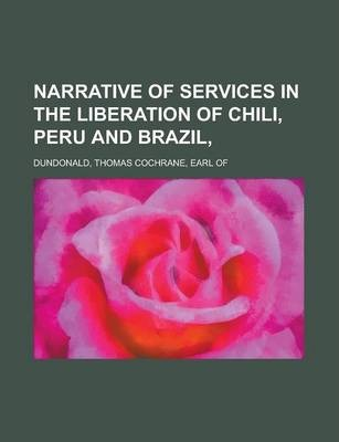 Narrative of Services in the Liberation of Chili, Peru and Brazil,
