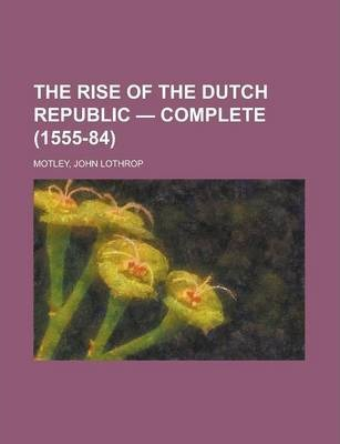 The Rise of the Dutch Republic - Complete (1555-84)