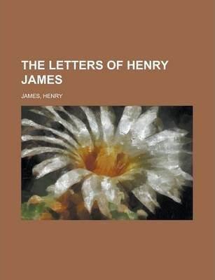 The Letters of Henry James Volume I