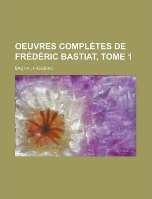 Oeuvres Completes de Frederic Bastiat, Tome 1
