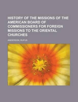 History of the Missions of the American Board of Commissioners for Foreign Missions to the Oriental Churches Volume I