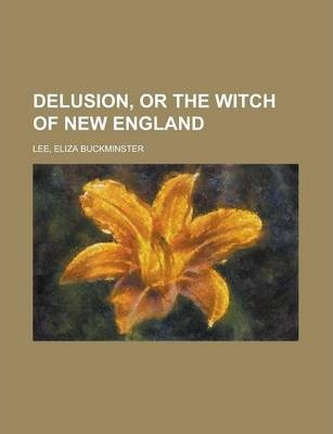 Delusion, or the Witch of New England