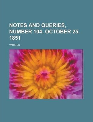 Notes and Queries, Number 104, October 25, 1851 Volume IV