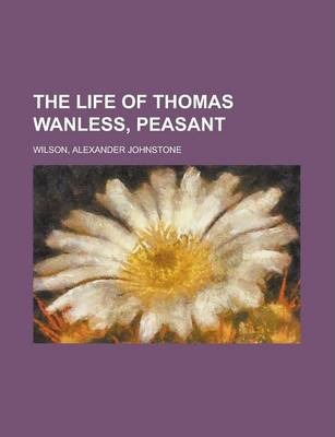 The Life of Thomas Wanless, Peasant