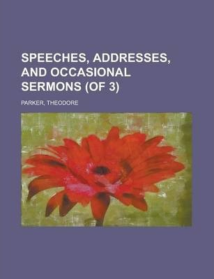 Speeches, Addresses, and Occasional Sermons (of 3) Volume 3