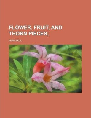 Flower, Fruit, and Thorn Pieces