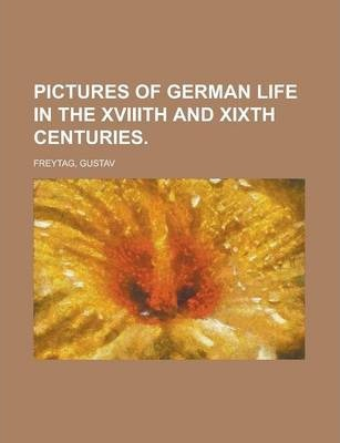 Pictures of German Life in the Xviiith and Xixth Centuries Volume I