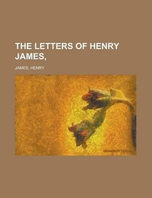 The Letters of Henry James, Volume II