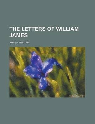 The Letters of William James Volume II