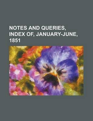 Notes and Queries, Index Of, January-June, 1851 Volume 3