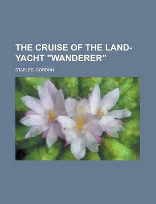 The Cruise of the Land-Yacht Wanderer