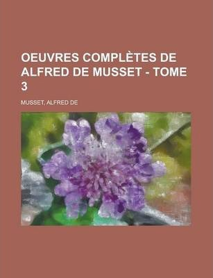 Oeuvres Completes de Alfred de Musset - Tome 3