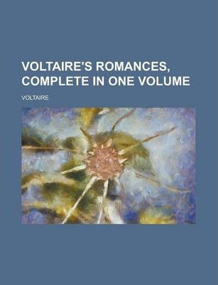 Voltaire's Romances, Complete in One Volume